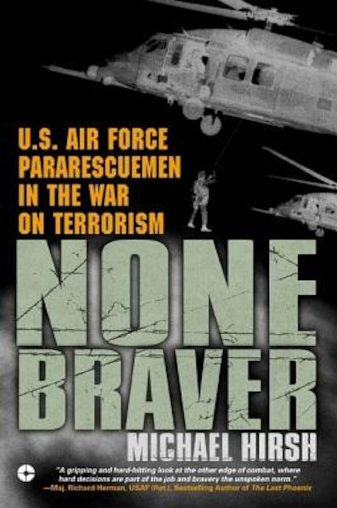None Braver: U.S. Air Force Pararescuemen in the War on Terrorism, Paperback