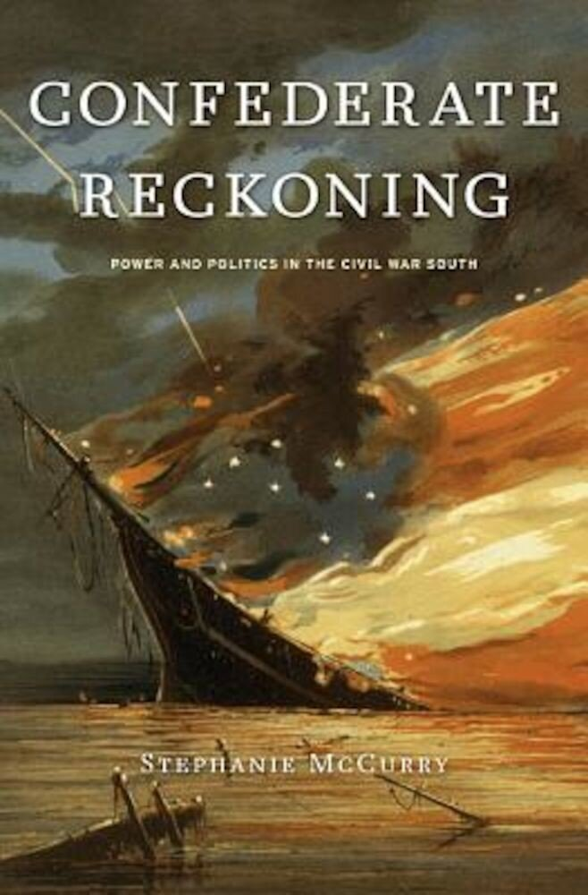 Confederate Reckoning: Power and Politics in the Civil War South, Paperback