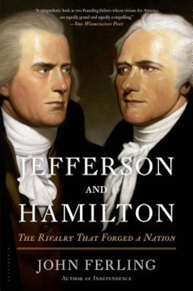Jefferson and Hamilton: The Rivalry That Forged a Nation, Paperback