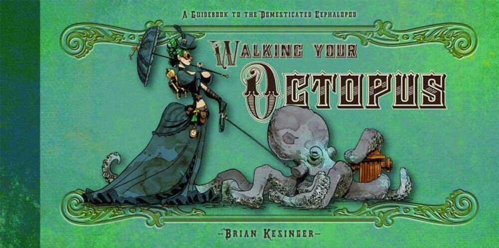 Walking Your Octopus: A Guidebook to the Domesticated Cephalopod, Hardcover