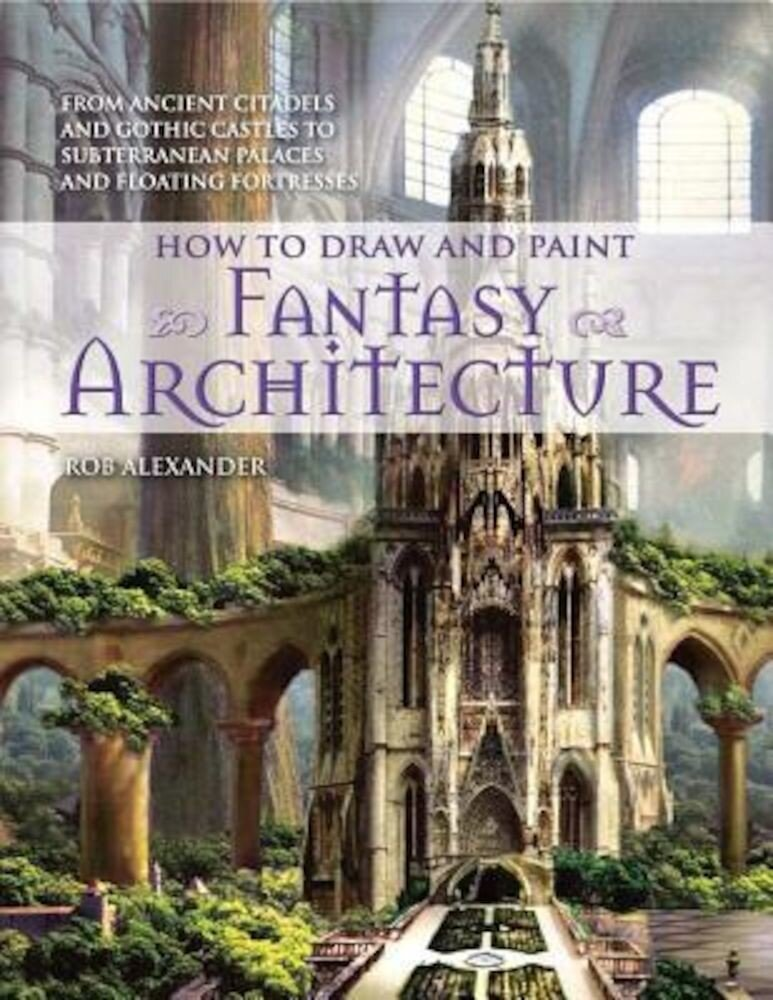 How to Draw and Paint Fantasy Architecture, Paperback