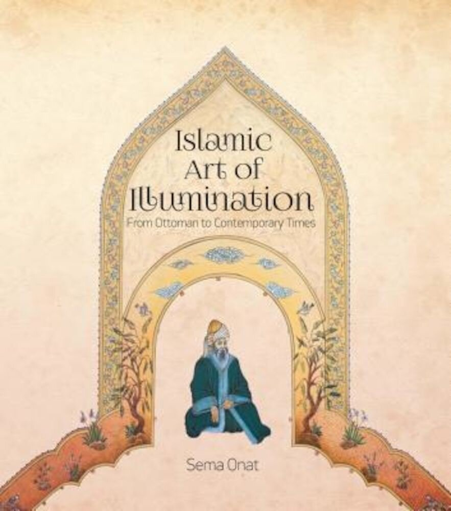 Islamic Art of Illumination: Classical Tazhib from Ottoman to Contemporary Times, Paperback