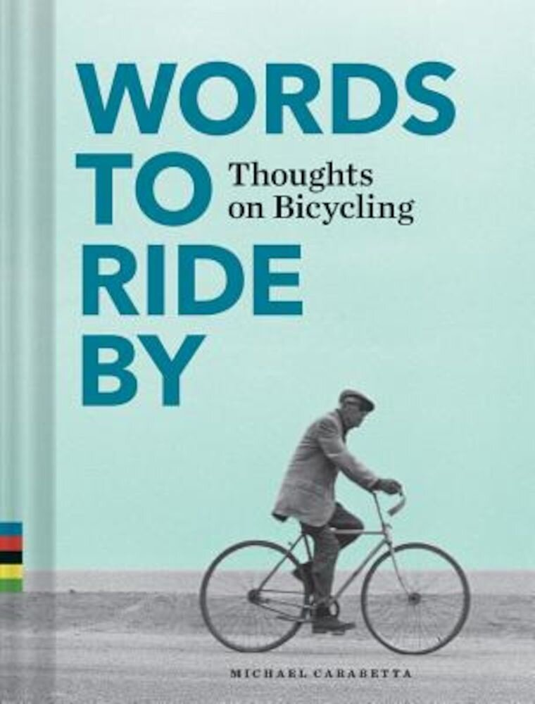 Words to Ride by: Thoughts on Bicycling, Hardcover