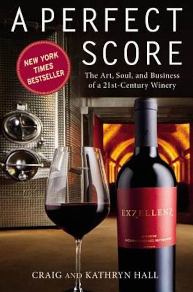 A Perfect Score: The Art, Soul, and Business of a 21st-Century Winery, Hardcover