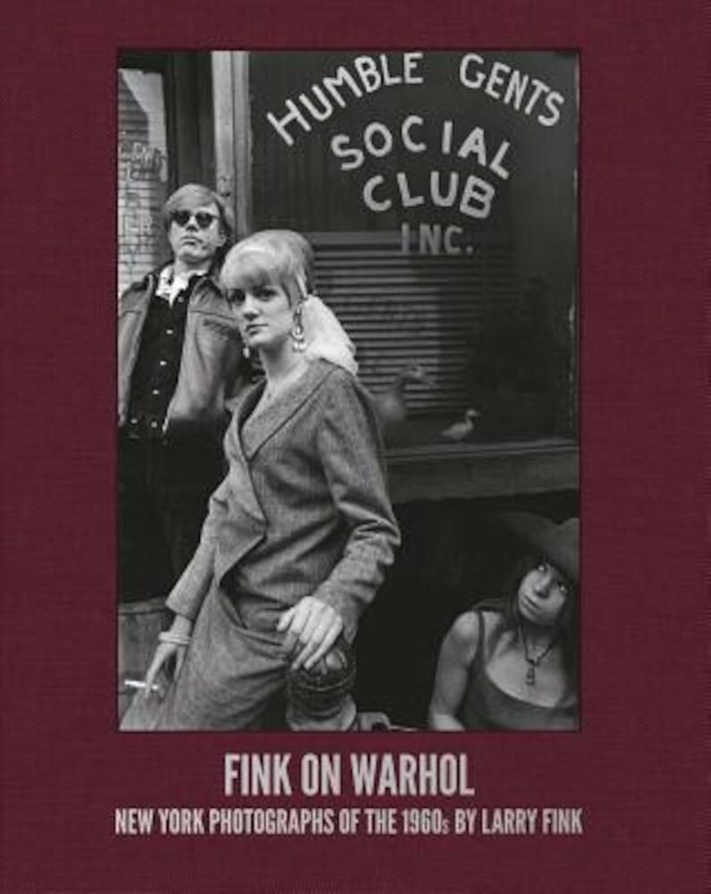Fink on Warhol: New York Photographs of the 1960s by Larry Fink, Hardcover