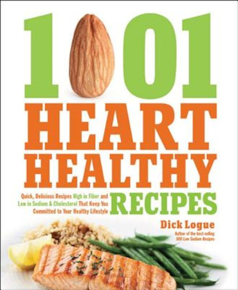 1,001 Heart Healthy Recipes: Quick, Delicious Recipes High in Fiber and Low in Sodium and Cholesterol That Keep You Committed to Your Healthy Lifes, Paperback