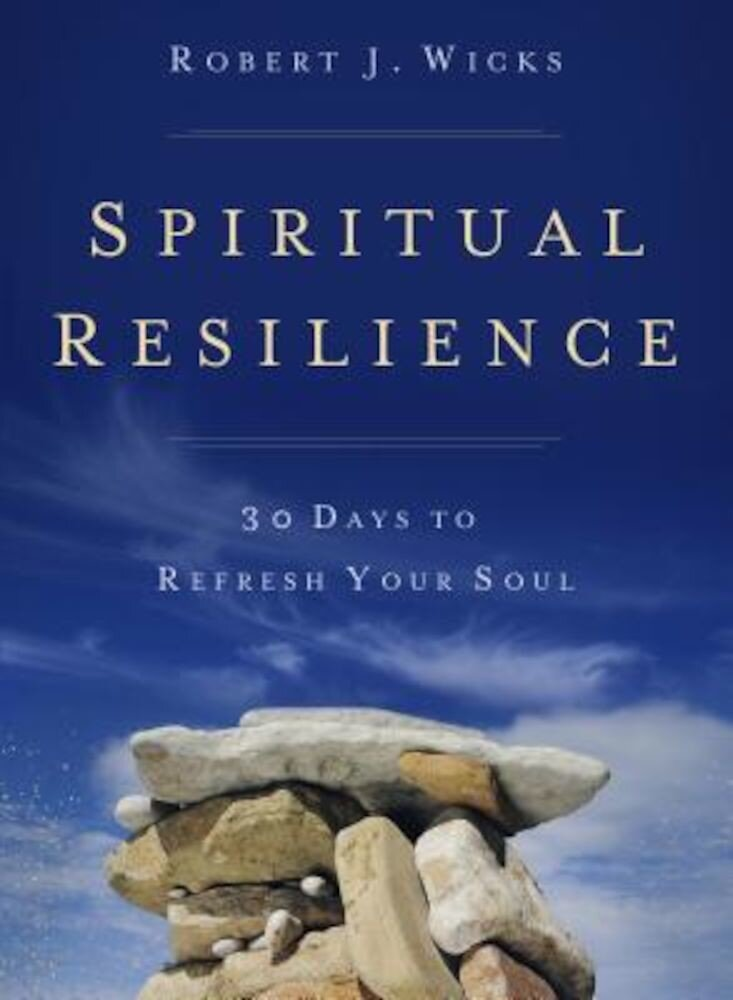 Spiritual Resilience: 30 Days to Refresh Your Soul, Paperback