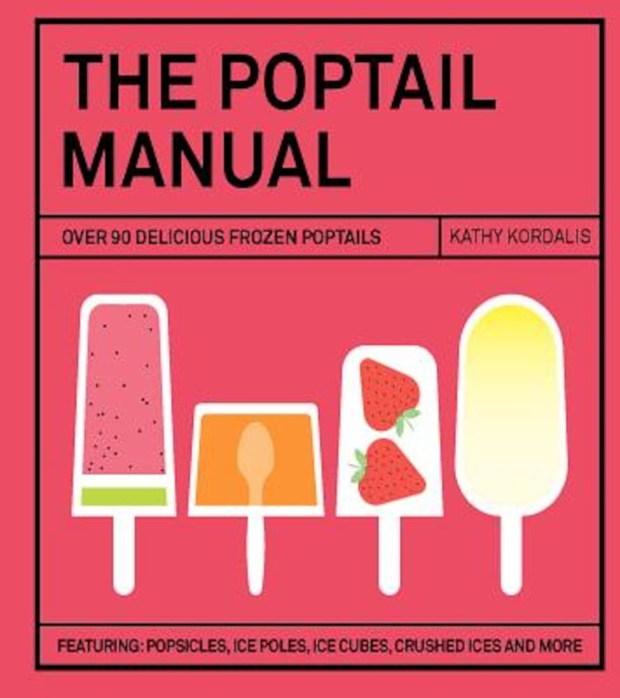 The Poptail Manual: Over 90 Delicious Frozen Cocktails, Hardcover