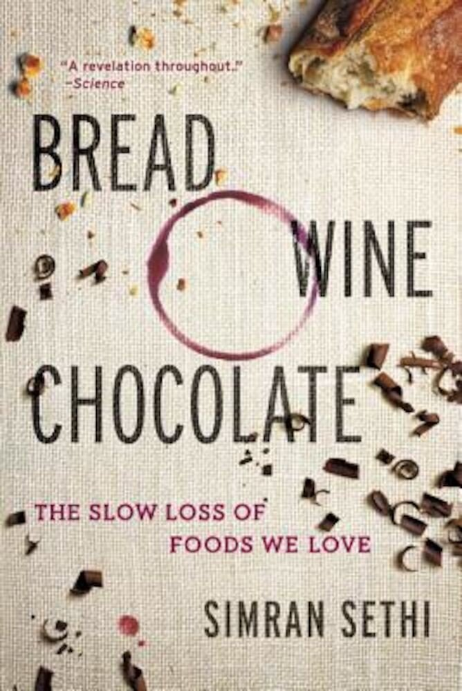 Bread, Wine, Chocolate: The Slow Loss of Foods We Love, Paperback