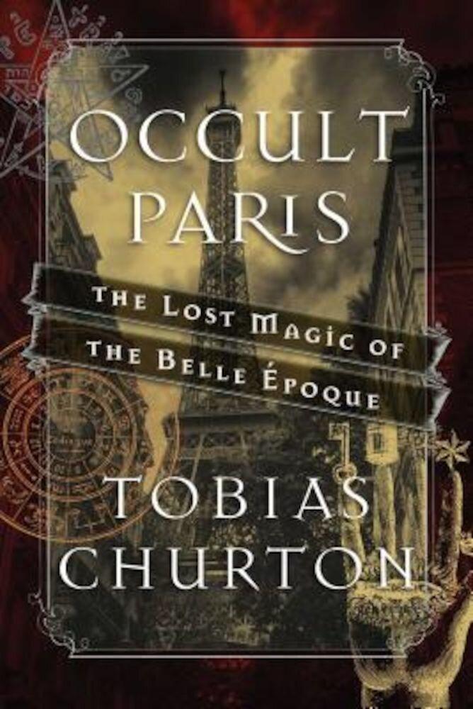 Occult Paris: The Lost Magic of the Belle Epoque, Hardcover