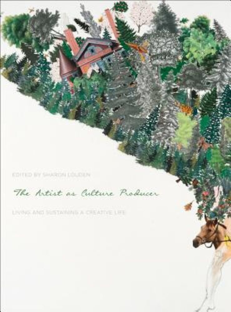 The Artist as Culture Producer: Living and Sustaining a Creative Life, Paperback