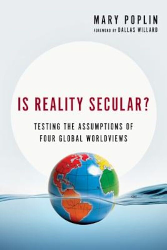 Is Reality Secular?: Testing the Assumptions of Four Global Worldviews, Paperback