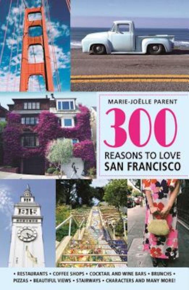 300 Reasons to Love San Francisco, Paperback