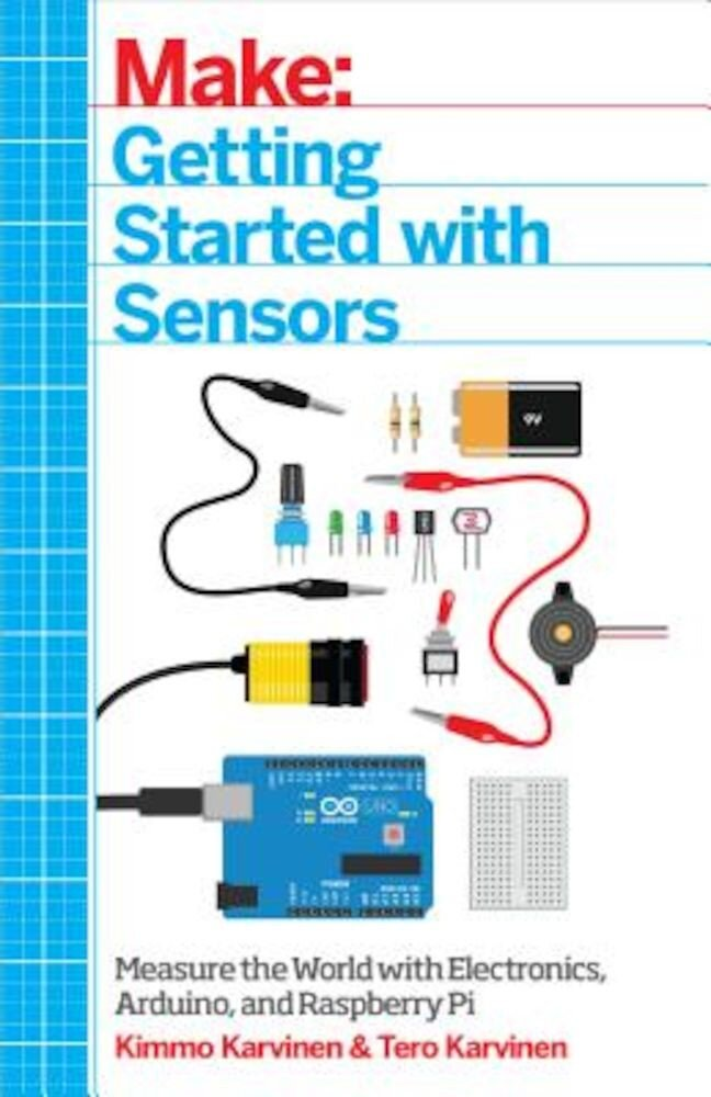 Make: Getting Started with Sensors: Measure the World with Electronics, Arduino, and Raspberry Pi, Paperback