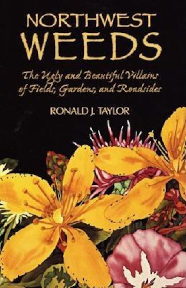 Northwest Weeds: The Ugly and Beautiful Villains of Fields, Gardens, and Roadsides, Paperback