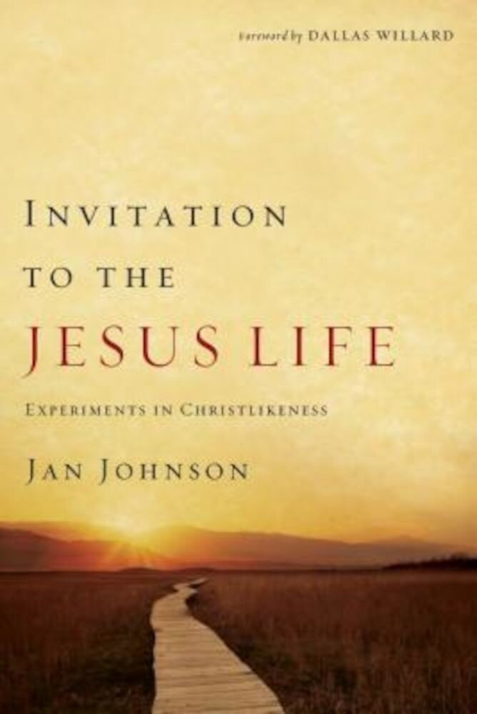 Invitation to the Jesus Life: Experiments in Christlikeness, Paperback