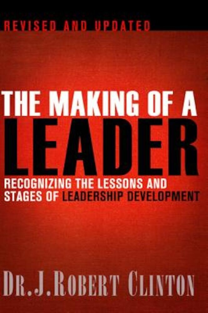 The Making of a Leader: Recognizing the Lessons and Stages of Leadership Development, Paperback