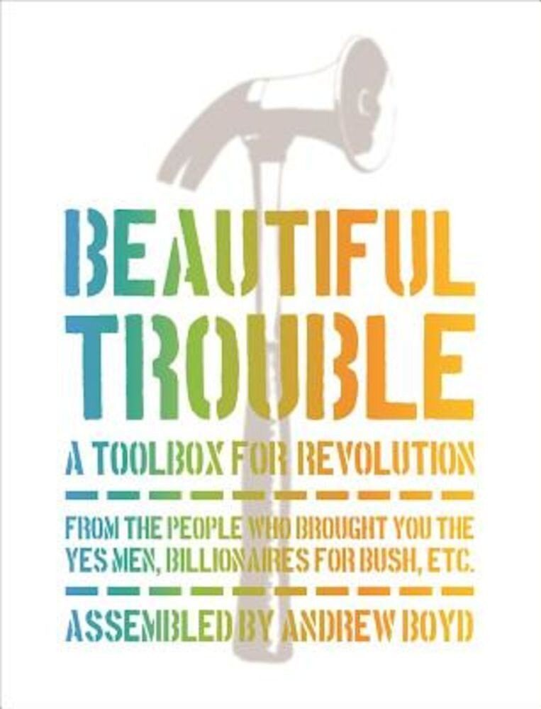Beautiful Trouble: A Toolbox for Revolution, Paperback