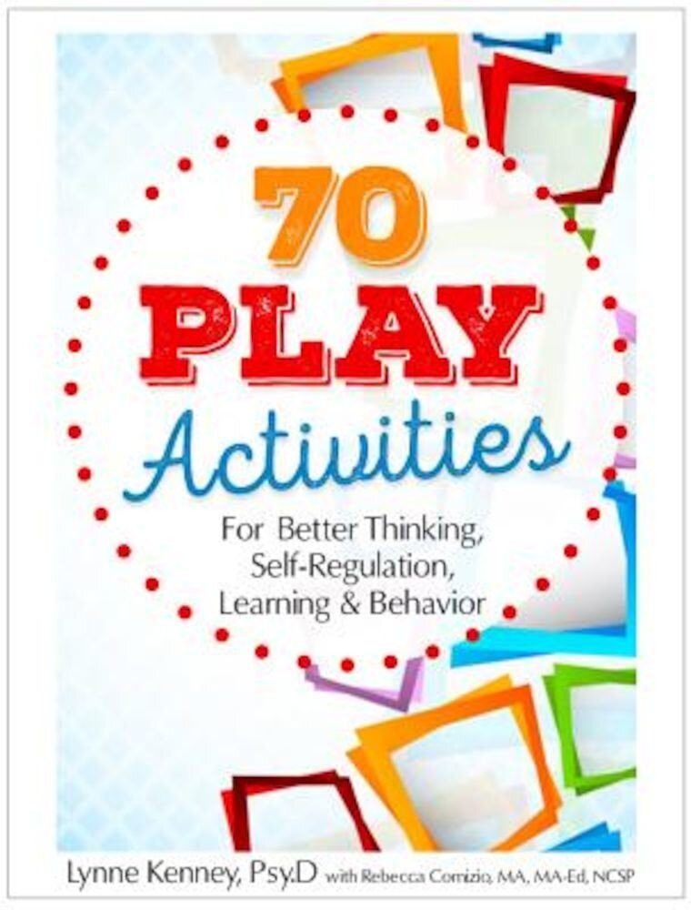 70 Play Activities for Better Thinking, Self-Regulation, Learning & Behavior, Paperback