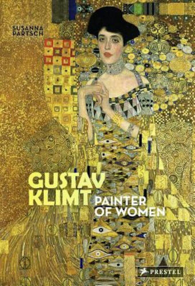 Gustav Klimt: Painter of Women, Hardcover