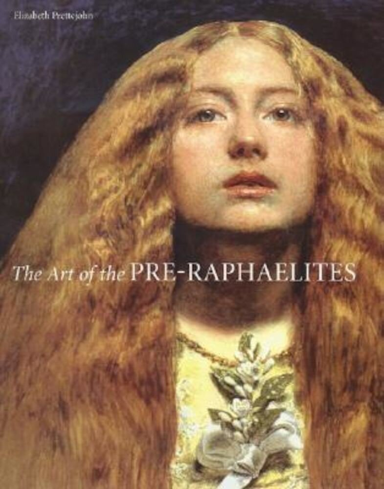 The Art of the Pre-Raphaelites, Hardcover