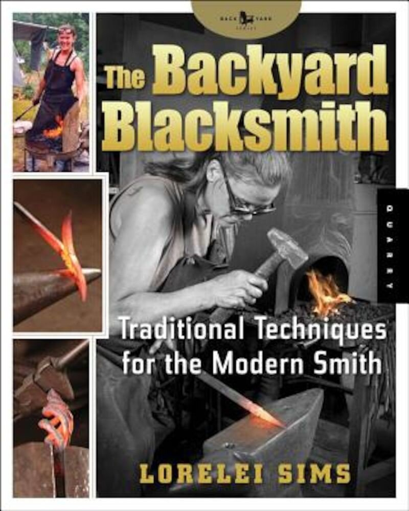 The Backyard Blacksmith: Traditional Techniques for the Modern Smith, Paperback