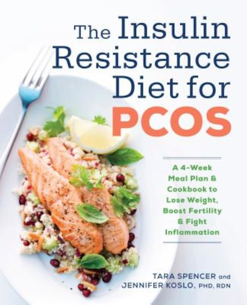 The Insulin Resistance Diet for Pcos: A 4-Week Meal Plan and Cookbook to Lose Weight, Boost Fertility, and Fight Inflammation, Paperback