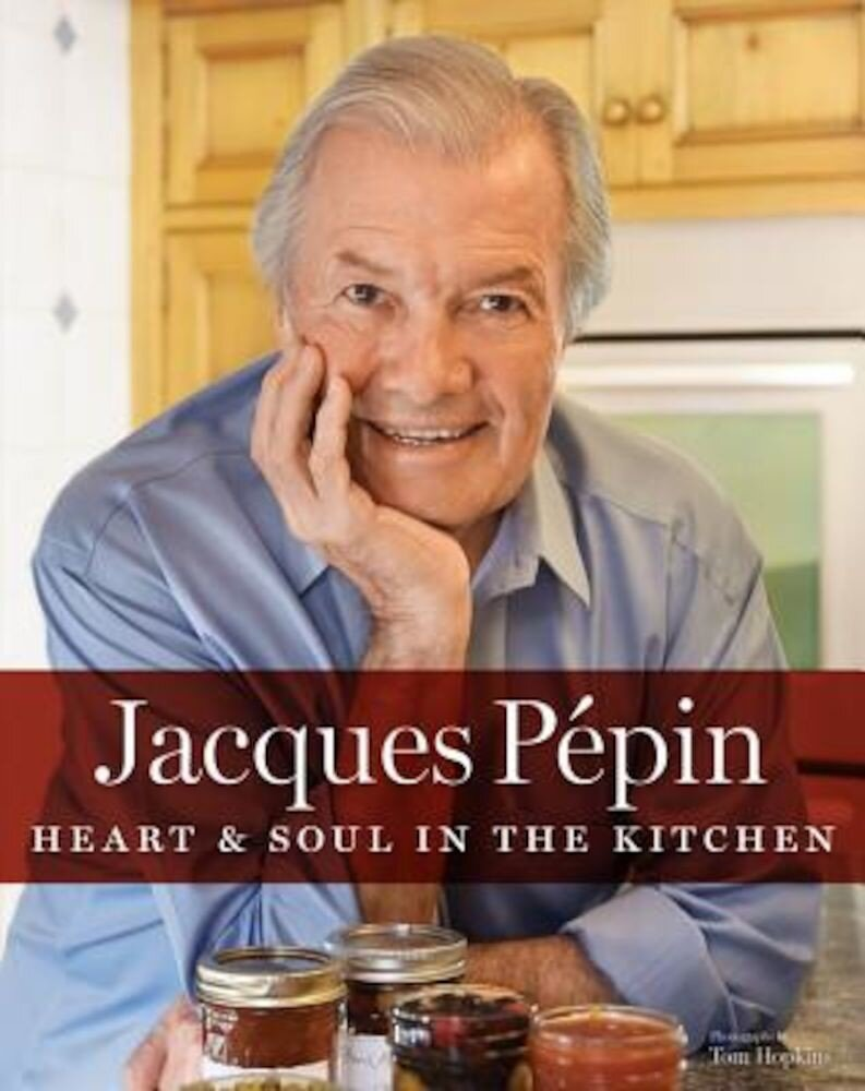 Jacques Pepin: Heart & Soul in the Kitchen, Hardcover