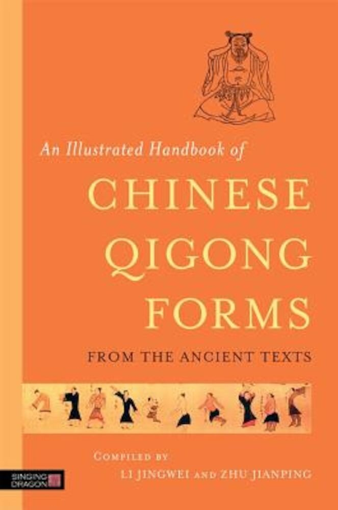 An Illustrated Handbook of Chinese Qigong Forms from the Ancient Texts, Paperback