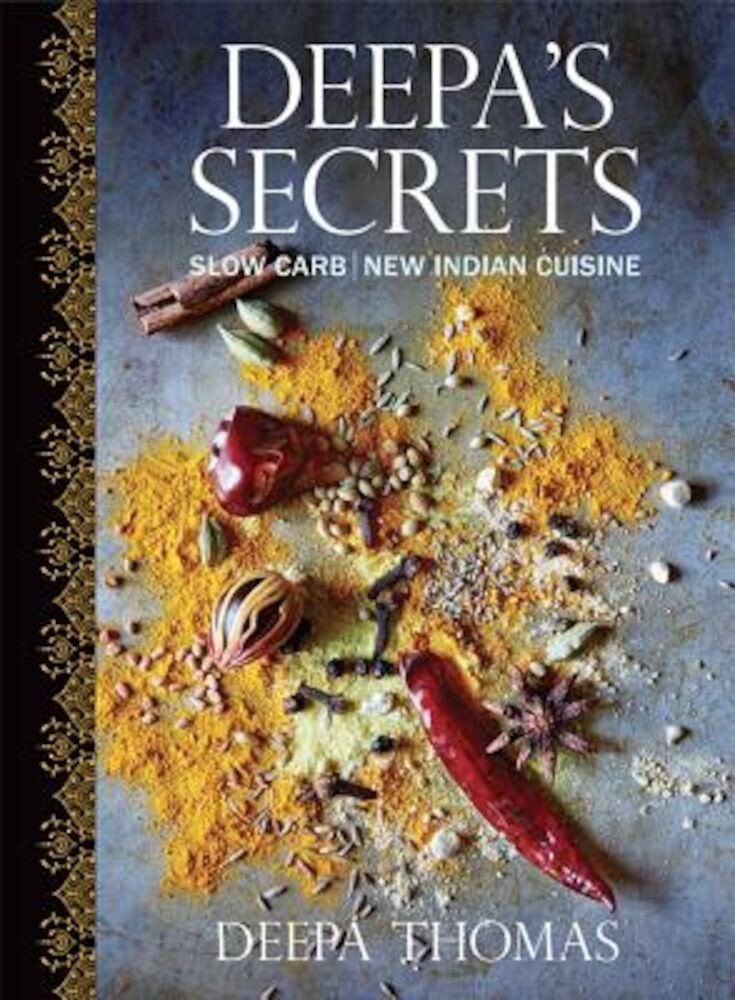 Deepa's Secrets: Slow Carb New Indian Cuisine, Hardcover