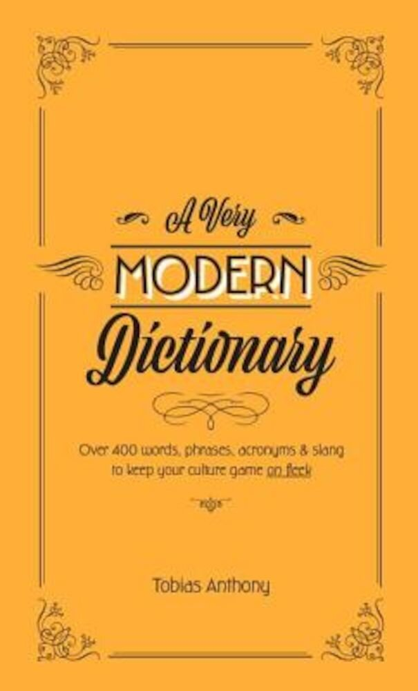 A Very Modern Dictionary: 400 New Words, Phrases, Acronyms and Slang to Keep Your Culture Game on Fleek, Hardcover