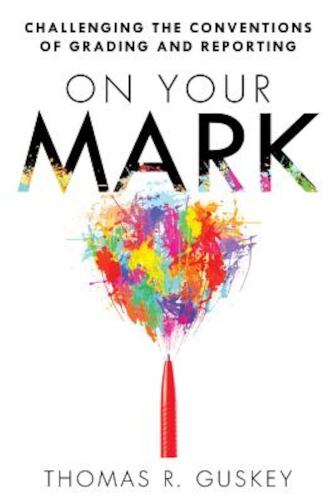 On Your Mark: Challenging the Conventions of Grading and Reporting, Paperback
