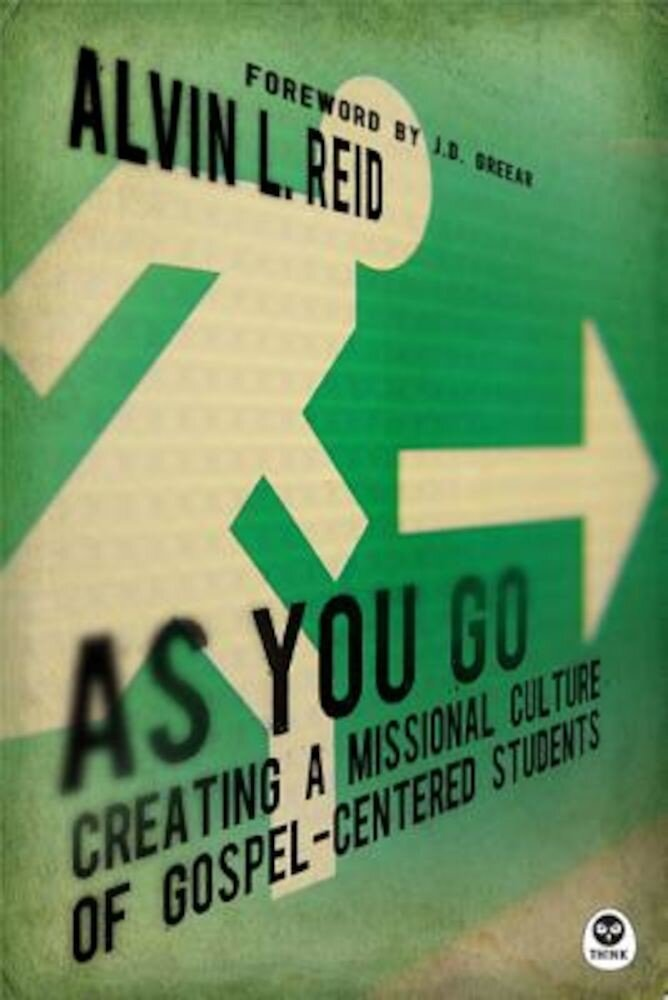 As You Go: Creating a Missional Culture of Gospel-Centered Students, Paperback