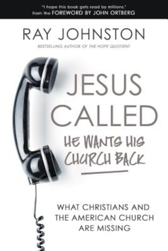 Jesus Called - He Wants His Church Back: What Christians and the American Church Are Missing, Hardcover