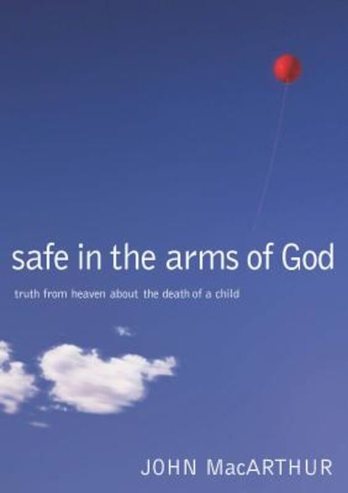 Safe in the Arms of God: Truth from Heaven about the Death of a Child, Hardcover