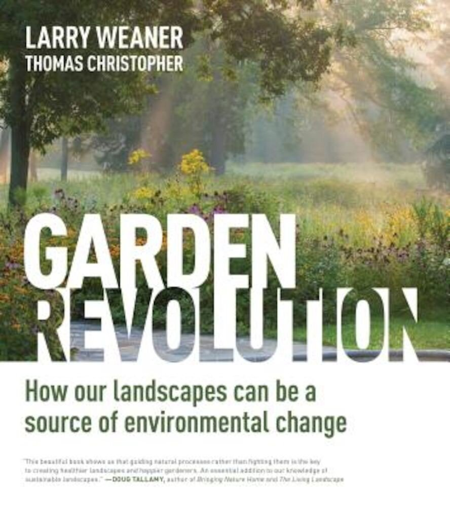 Garden Revolution: How Our Landscapes Can Be a Source of Environmental Change, Hardcover