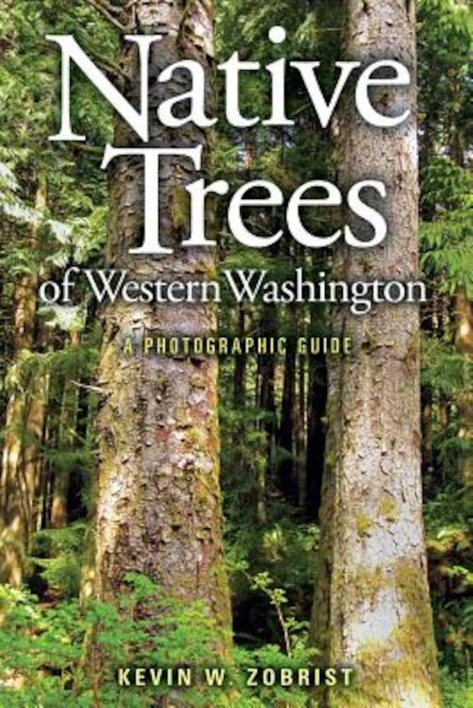 Native Trees of Western Washington: A Photographic Guide, Paperback
