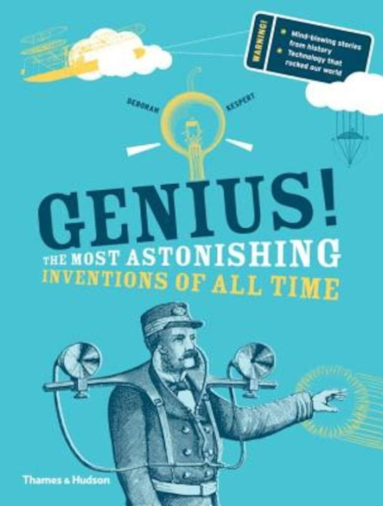 Genius!: The Most Astonishing Inventions of All Time, Hardcover