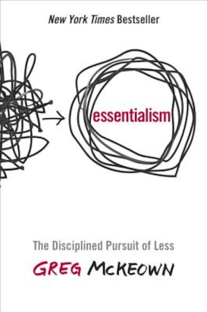 Essentialism: The Disciplined Pursuit of Less, Hardcover