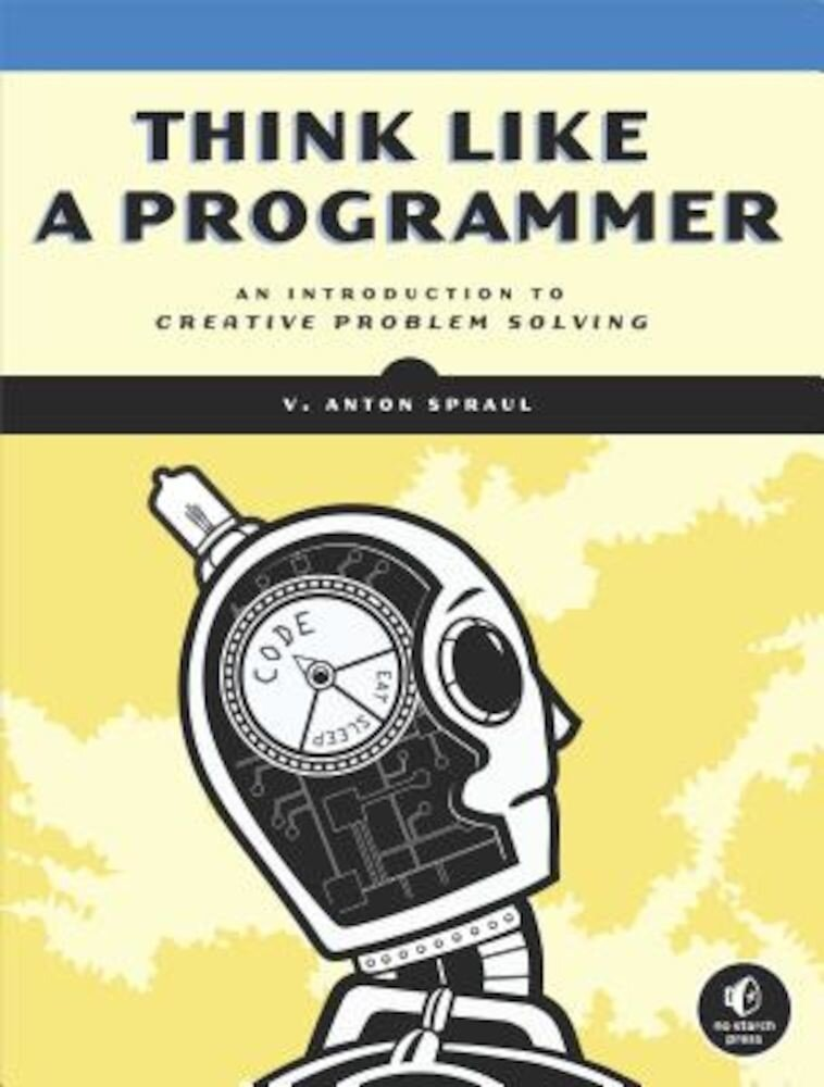 Think Like a Programmer: An Introduction to Creative Problem Solving, Paperback