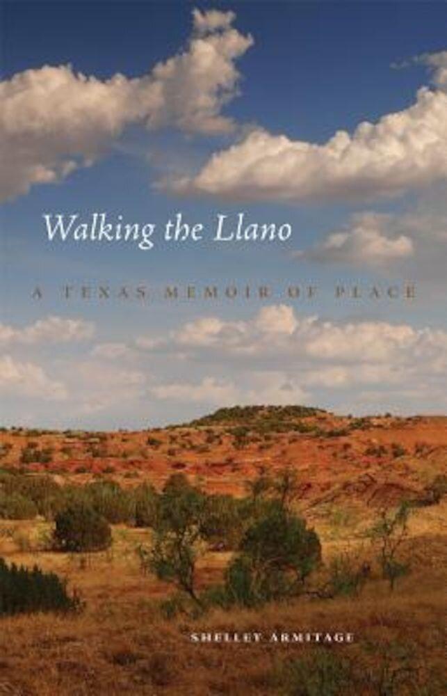 Walking the Llano: A Texas Memoir of Place, Hardcover