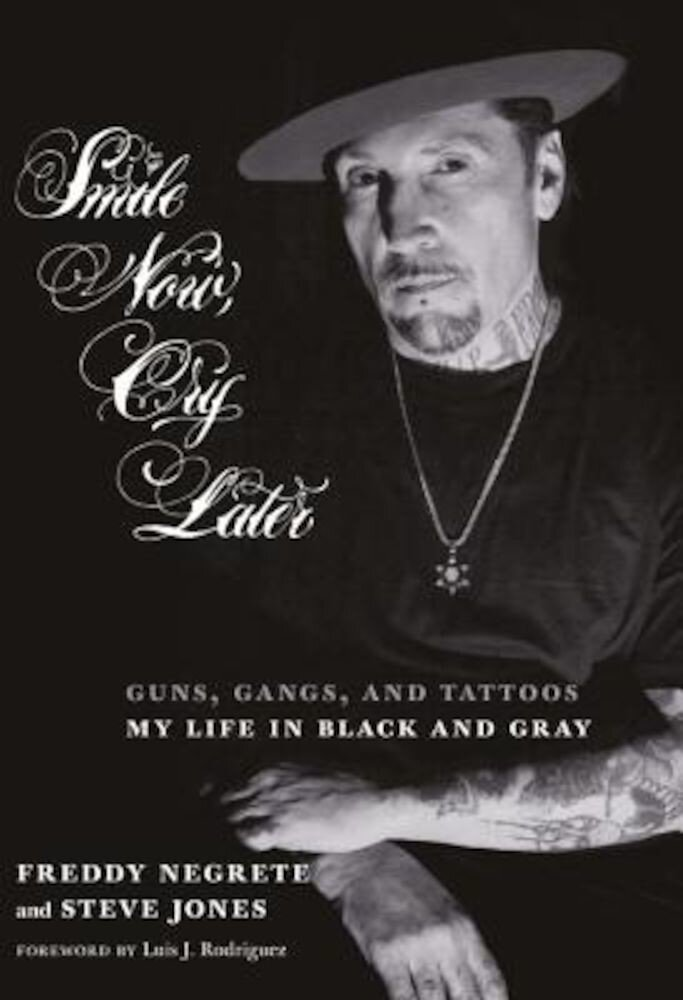 Smile Now, Cry Later: Guns, Gangs, and Tattoos-My Life in Black and Gray, Hardcover