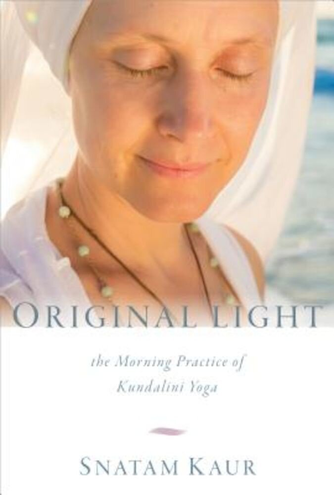 Original Light: The Morning Practice of Kundalini Yoga, Hardcover
