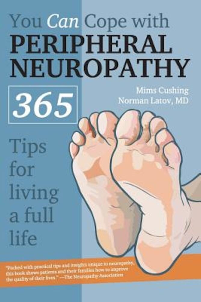 You Can Cope with Peripheral Neuropathy: 365 Tips for Living a Better Life, Paperback