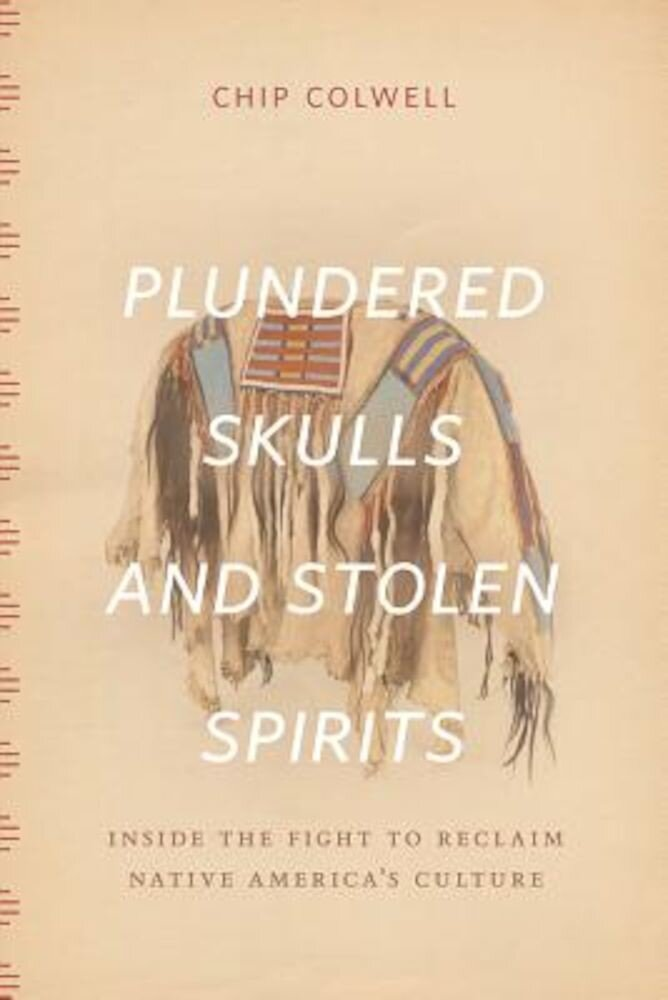 Plundered Skulls and Stolen Spirits: Inside the Fight to Reclaim Native America's Culture, Hardcover