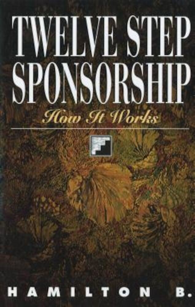 Twelve Step Sponsorship: How It Works, Paperback