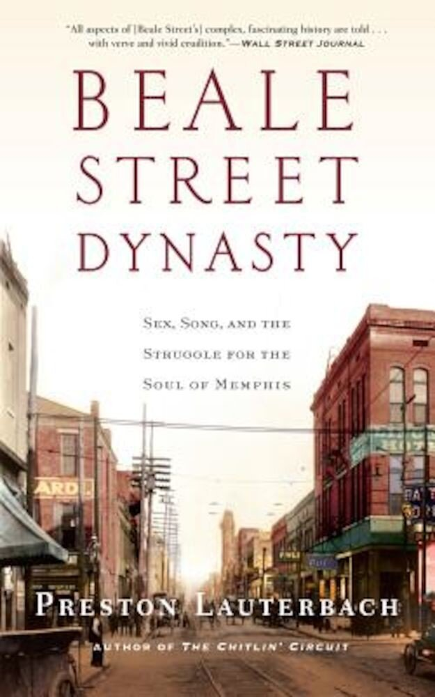 Beale Street Dynasty: Sex, Song, and the Struggle for the Soul of Memphis, Paperback