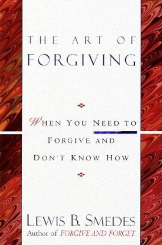 Art of Forgiving: When You Need to Forgive and Don't Know How, Paperback