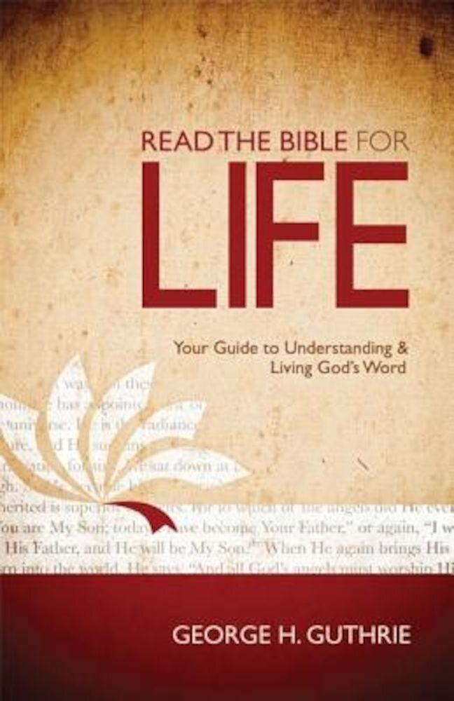 Read the Bible for Life: Your Guide to Understanding & Living God's Word, Paperback