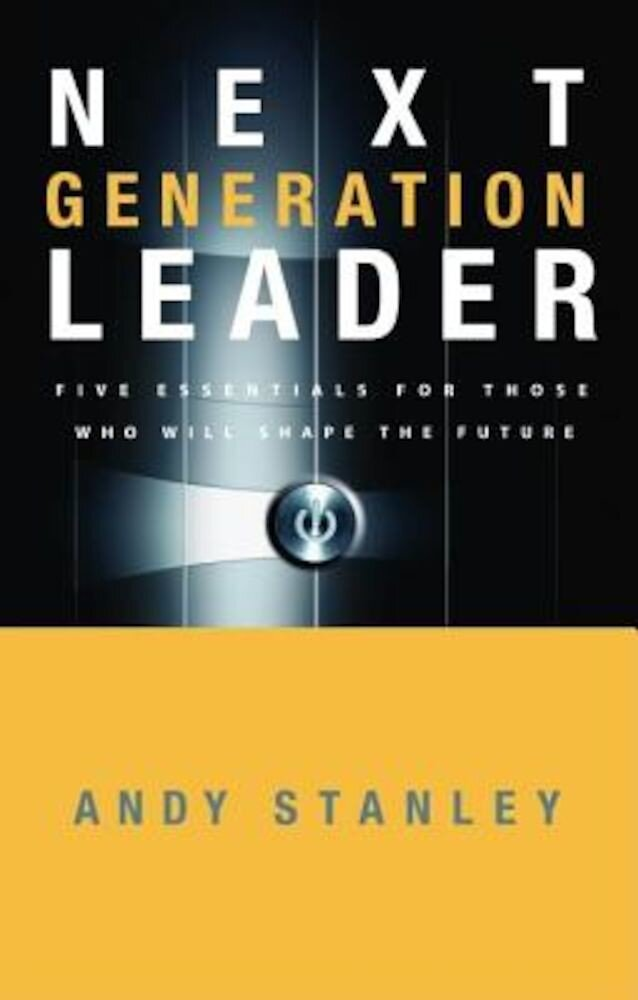 Next Generation Leader: Five Essentials for Those Who Will Shape the Future, Hardcover